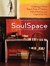 SoulSpace (eBook): Transform Your Home, Transform Your Life — Creating a Home That Is Free of Clutter, Full of Beauty, and Inspired by You