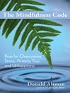 The Mindfulness Code (eBook): Keys for Ovecoming Stress, Anxiety, Fear and Unhappiness