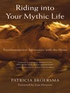 Riding into Your Mythic Life (eBook): Transformational Adventures with the Horse