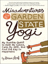 Misadventures of a Garden State Yogi (eBook): My Humble Quest to Heal My Colitis, Calm My ADD, and Find the Key to Happiness