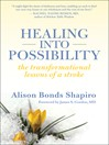 Healing into Possibility (eBook): The Transformation Lessons of a Stroke