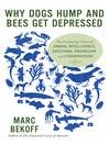 Why Dogs Hump and Bees Get Depressed (eBook): The Fascinating Science of Animal Intelligence, Emotions, Friendship, and Conservation