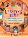 Creating Time (eBook): Using Creativity to Reinvent the Clock and Reclaim Your Life