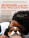 Animals and the Kids Who Love Them (eBook): Extraordinary True Stories of Hope, Healing, and Compassion