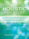 Holistic Pain Relief (eBook): Dr. Tick's Breakthrough Strategies to Manage and Eliminate Pain