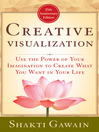 Creative Visualization (eBook): Use the Power of Your Imagination to Create What You Want in Your Life