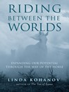 Riding Between the Worlds (eBook): Expanding Our Potential Through the Way of the Horse