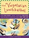 The Vegetarian Lunchbasket (eBook): Over 225 Easy, Lowfat, Nutritious Recipes for the Quality-Conscious Family on the Go