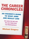 The Career Chronicles (eBook): An Insider's Guide to What Jobs Are Really Like - the Good, the Bad, and the Ugly from Over 750 Professionals