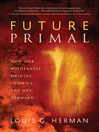 Future Primal (eBook): How Our Wilderness Origins Show Us the Way Forward