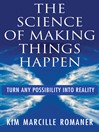 The Science of Making Things Happen (eBook): Turn Any Possiblity Into Reality