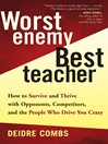 Worst Enemy, Best Teacher (eBook): How to Survive and Thrive with Opponents, Competitors, and the People Who Drive You Crazy