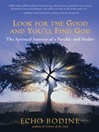 Look for the Good and You'll Find God (eBook): The Spiritual Journey of a Psychic and Healer
