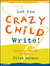 Let the Crazy Child Write! (eBook): Finding Your Creative Writing Voice