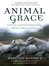 Animal Grace (eBook): Entering a Spiritual Relationship with Our Fellow Creatures