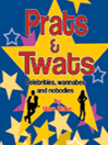 Prats & Twats (eBook): Celebrities, Wannabes and Nobodies