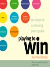 Playing to Win (MP3): 10 Steps to Achieving Your Goals: The Successful Woman's Game Plan