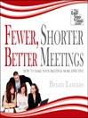 Fewer, Shorter, Better Meetings (MP3): How to Make Your Meetings More Effective
