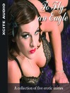To Fly an Eagle (MP3): A Collection of Five Erotic Stories