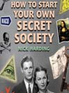 How to Start Your Own Secret Society (MP3)