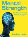 Mental Strength (MP3): Condition Your Mind, Achieve Your Goals
