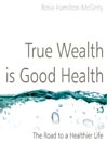 True Wealth is Good Health (MP3): The Road to a Healthier Life