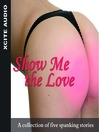 Show Me The Love (MP3): A Collection of Five Erotic Stories