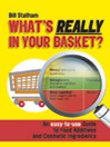 What's Really in Your Basket? (eBook): An Easy to Use Guide to Food Additives & Cosmetic Ingredients