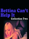 Bettina Can't Help It (MP3): Collection Two