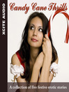 Candy Cane Thrills (MP3): A Collection of Five Festive Erotic Stories
