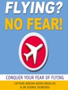 Flying? No Fear! (MP3): Conquer Your Fear of Flying