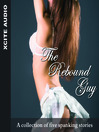 The Rebound Guy (MP3): A Collection of Five Erotic Stories