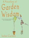 A Miscellany of Garden Wisdom (MP3): A Hybrid of Classic and Contemporary Tips for the budding Gardener