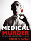 Medical Murder (eBook): Disturbing Cases of Doctors Who Kill