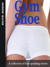 Gym Shoe (MP3): A Collection of Four Erotic Stories