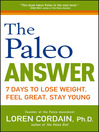The Paleo Answer (eBook): 7 Days to Lose Weight, Feel Great, Stay Young