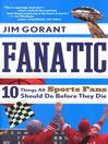 Fanatic (eBook): Ten Things All Sports Fans Should Do Before They Die