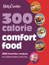 Betty Crocker 300 Calorie Comfort Food (eBook): 300 Favorite Recipes for Eating Healthy Every Day