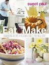 Sweet Paul Eat and Make (eBook): Charming Recipes and Kitchen Crafts You Will Love
