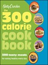 Betty Crocker The 300 Calorie Cookbook (eBook): 300 Tasty Meals for Eating Healthy Everyday