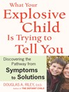 What Your Explosive Child Is Trying to Tell You (eBook): Discovering the Pathway from Symptoms to Solutions