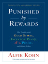 Punished by Rewards (eBook): The Trouble with Gold Stars, Incentive Plans, A's, Praise, and Other Bribes