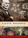 Louis Agassiz (eBook): Creator of American Science