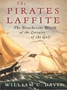 The Pirates Laffite (eBook): The Treacherous World of the Corsairs of the Gulf