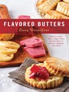 Flavored Butters (eBook): How to Make Them, Shape Them, and Use Them as Spreads, Toppings, and Sauces