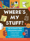 Where's My Stuff? (eBook): The Ultimate Teen Organizing Guide