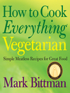 How to Cook Everything: Vegetarian (eBook): Simple Meatless Recipes for Great Food