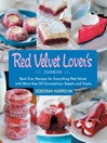 The Red Velvet Lover's Cookbook (eBook): Best-Ever Versions for Everything Red Velvet, with More than 50 Scrumptious Sweets and Treats