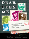 Dear Teen Me (eBook): Authors Write Letters to Their Teen Selves