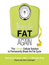 Never Be Fat Again (MP3): The 6-Week Cellular Solution to Permanently Break the Fat Cycle